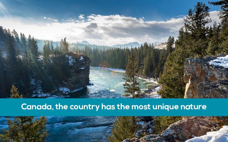 Canada, the country has the most unique nature